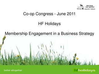 Co-op Congress - June 2011  HF Holidays Membership Engagement in a Business Strategy