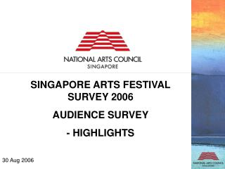 SINGAPORE ARTS FESTIVAL  SURVEY 2006  AUDIENCE SURVEY - HIGHLIGHTS