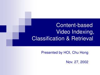 Content-based      Video Indexing,      Classification  Retrieval