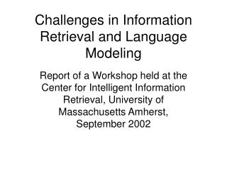 Challenges in Information Retrieval and Language Modeling