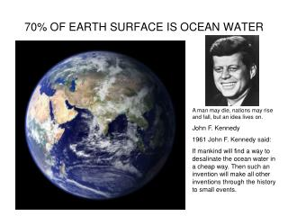 70% OF EARTH SURFACE IS OCEAN WATER
