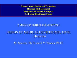 2.782J/3.961J/BEH.451J/HST524J DESIGN OF MEDICAL DEVICES/IMPLANTS: Overview