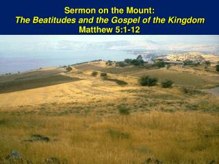 Sermon on the Mount:  The Beatitudes and the Gospel of the Kingdom Matthew 5:1-12
