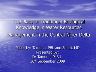 Paper by: Tamuno, PBL and Smith, MD Presented by:  Dr Tamuno, P. B.L.  30 th  September 2008
