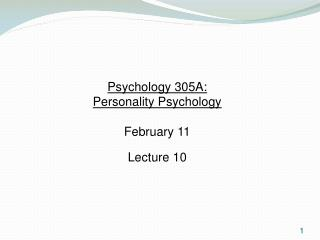 Psychology 305A:  Personality Psychology February 11 Lecture 10