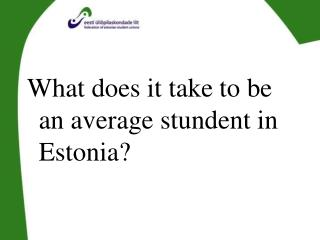 What does it take to be an average stundent in Estonia?