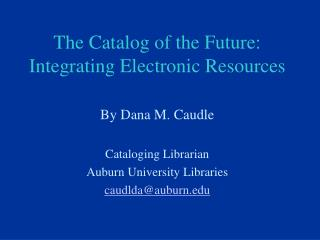 The Catalog of the Future: Integrating Electronic Resources