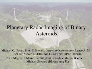Planetary Radar Imaging of Binary Asteroids