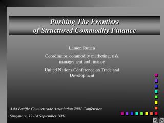Pushing The Frontiers  of Structured Commodity Finance