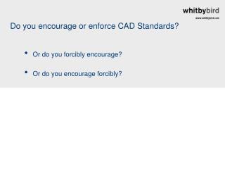 Do you encourage or enforce CAD Standards?