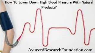 How To Lower Down High Blood Pressure With Natural Products?