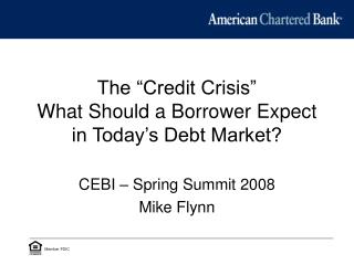"The ""Credit Crisis""  What Should a Borrower Expect in Today's Debt Market?"