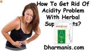 How To Get Rid Of Acidity Problem With Herbal Supplements?