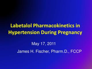 Labetalol Pharmacokinetics in Hypertension During Pregnancy