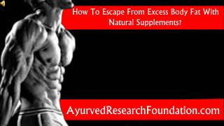 How To Escape From Excess Body Fat With Natural Supplements?