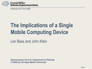 The Implications of a Single Mobile Computing Device Len Bass and John Klein