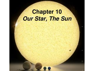 Chapter 10 Our Star, The Sun
