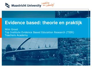 Wim Groot Top Institute Evidence Based Education Research (TIER) Teachers Academy