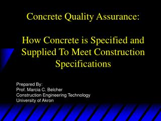 Prepared By: Prof. Marcia C. Belcher Construction Engineering Technology University of Akron