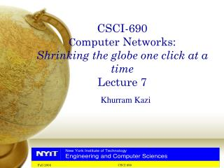 CSCI-690 C omputer Networks: Shrinking the globe one click at a time Lecture 7