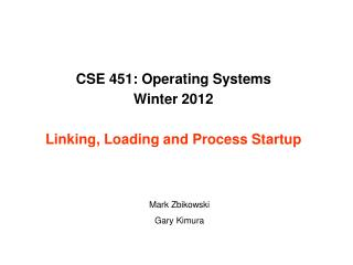 CSE 451: Operating Systems Winter 2012 Linking, Loading and Process Startup