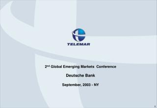 2 nd  Global Emerging Markets  Conference Deutsche Bank September, 2003 - NY