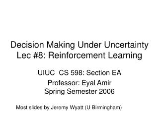 Decision Making Under Uncertainty Lec #8: Reinforcement Learning