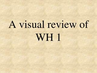 A visual review of WH 1