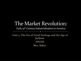 The Market Revolution: Early 19 th  Century Industrialization in America