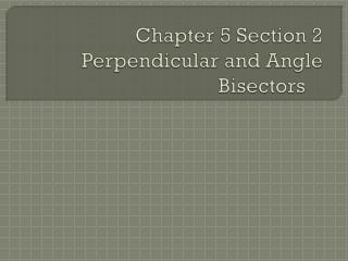 Chapter 5 Section 2 Perpendicular and Angle Bisectors