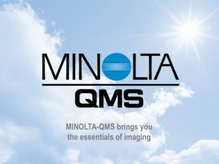 MINOLTA-QMS brings you  the essentials of imaging