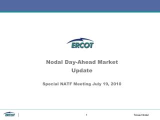 Nodal Day-Ahead Market  Update Special NATF Meeting July 19, 2010