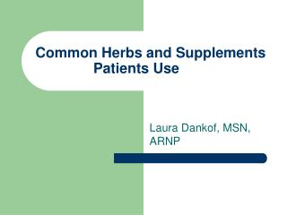 Common Herbs and Supplements Patients Use