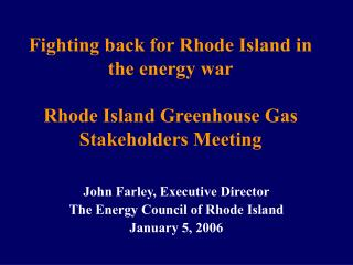 Fighting back for Rhode Island in the energy war Rhode Island Greenhouse Gas Stakeholders Meeting