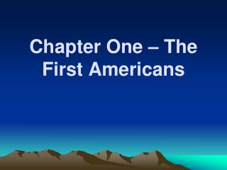 Chapter One – The First Americans