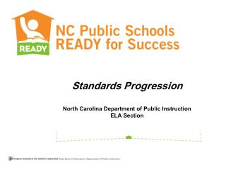 Standards Progression North Carolina Department of Public Instruction ELA Section