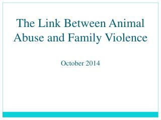 The  Link Between Animal Abuse and Family  Violence October  2014