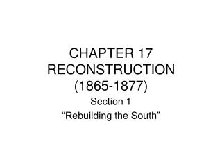 CHAPTER 17 RECONSTRUCTION (1865-1877)