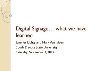 Digital Signage… what we have learned