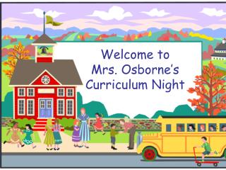 Welcome to  Mrs. Osborne's Curriculum Night