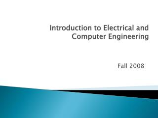 Introduction to Electrical and  Computer Engineering