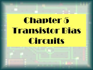 Chapter 5  Transistor Bias Circuits