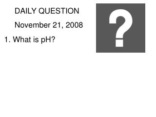 DAILY QUESTION November 21, 2008