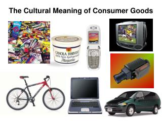 The Cultural Meaning of Consumer Goods