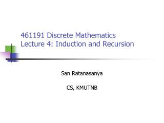 461191 Discrete Mathematics Lecture 4: Induction and Recursion