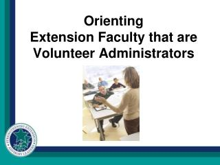 Orienting  Extension Faculty that are Volunteer Administrators