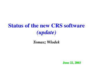 Status of the new CRS software (update)