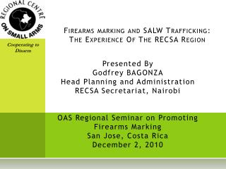 Firearms marking and SALW Trafficking: The Experience Of The RECSA Region