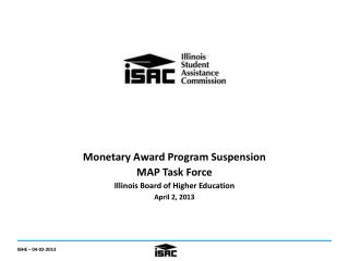 Monetary Award Program Suspension MAP Task Force Illinois Board of Higher Education April 2, 2013