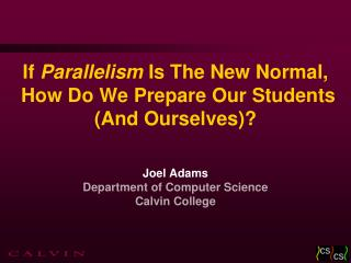 If  Parallelism  Is The New Normal,  How Do We Prepare Our Students (And Ourselves)?
